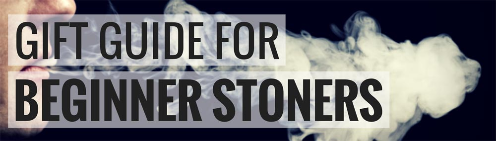 Gift Guide for Beginner Stoners