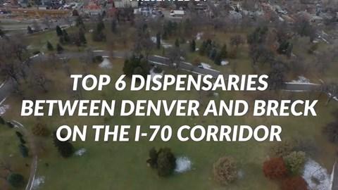 Top 6 Dispensaries Between Denver and Breckenridge on I 70 Mountain Corridor